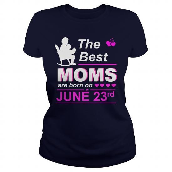 Make this funny birthday in month gift saying  June 23 Shirt The best moms are Born on June 23 TShirt June 23 Birthday June 23 mom born June 23 gift for birthday June 23 ladies tees Hoodie Vneck TShirt for birthday  as a great for you or someone who born in June Tee Shirts T-Shirts Legging Mug Hat Zodiac birth gift