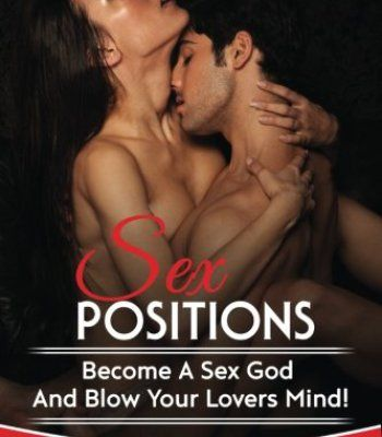 Sex Positions: Guide to different sex positions, foreplay, karma sutra, tantric sex, have better sex with your lovers PDF