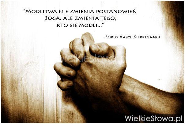 Modlitwa nie zmienia postanowień Boga, ale zmienia tego... #Kierkegaard-Soren-Aabye,  #Bóg-i-wiara, #Modlitwa, #Zmiany