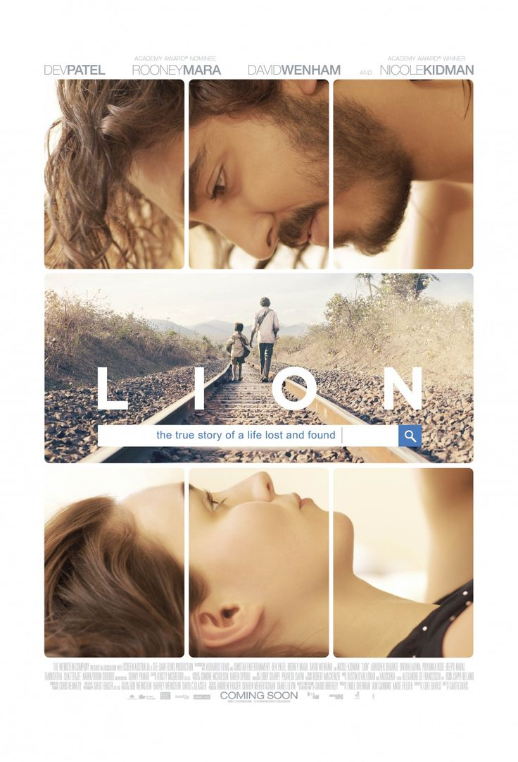 "Lion (2016) tagline: ""The true story of a life lost and found"" directed by: Garth Davis starring: Rooney Mara, Nicole Kidman, Dev Patel, Nawazuddin Siddiqui"