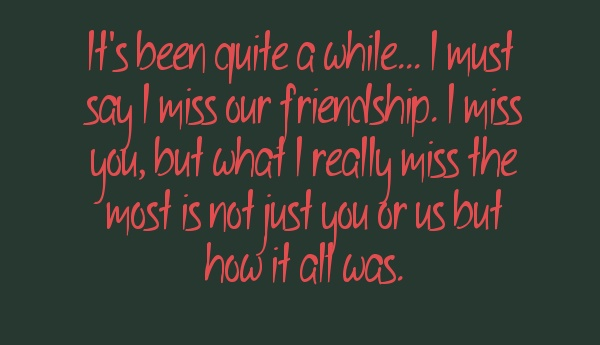 It's Been Quite A While... I Must Say I Miss Our