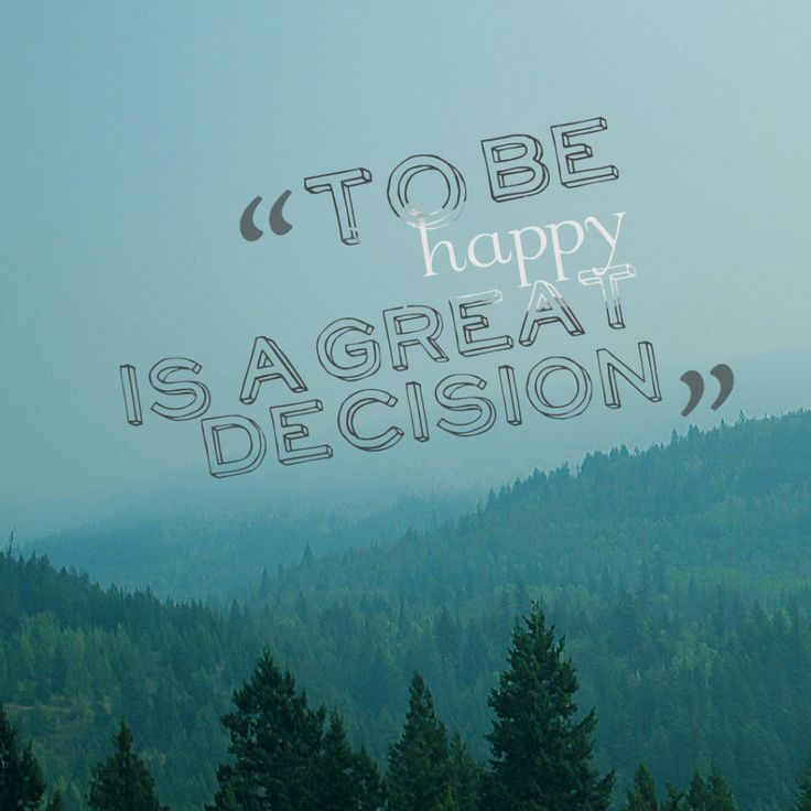 Today Quote: To be happy is a great decision