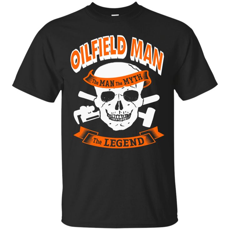 Oilfield Man The Man The Myth The Legend   Special edition