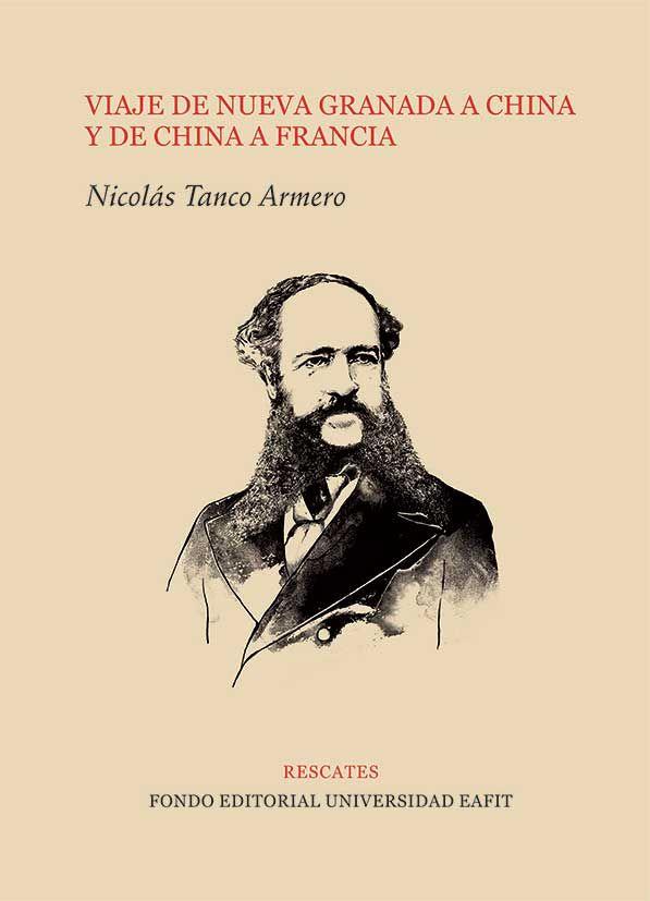 Viaje de Nueva Granada a China y de China a Francia. Nicolás Tanco Armero   #Rescates #Viaje #NuevaGranada #China #EditorialEAFIT