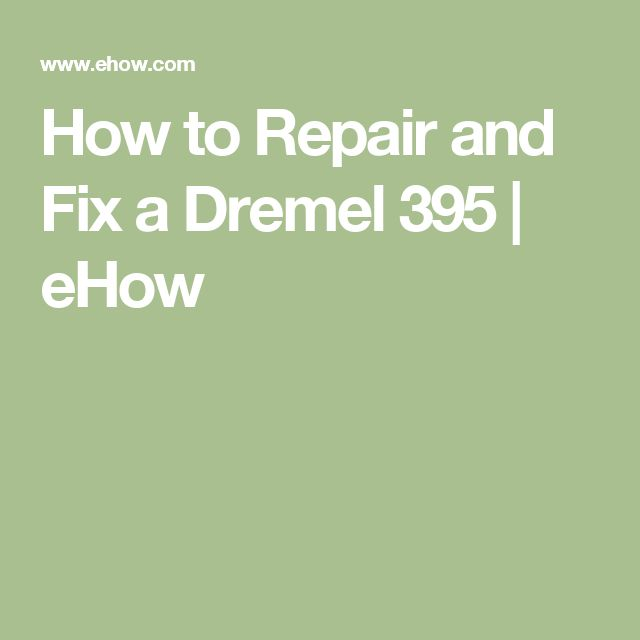 How to Repair and Fix a Dremel 395 | eHow