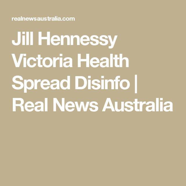 Jill Hennessy Victoria Health Spread Disinfo  |  Real News Australia