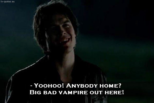 TV Quotes: The Vampire Diaries - Quote - Big bad vampire out here!