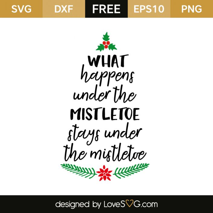 *** FREE SVG CUT FILE for Cricut, Silhouette and more *** What happens under the mistletoe