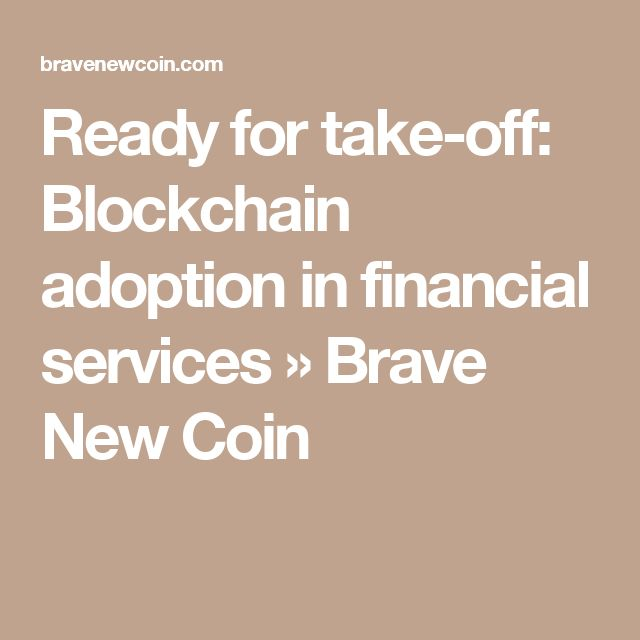Ready for take-off: Blockchain adoption in financial services » Brave New Coin