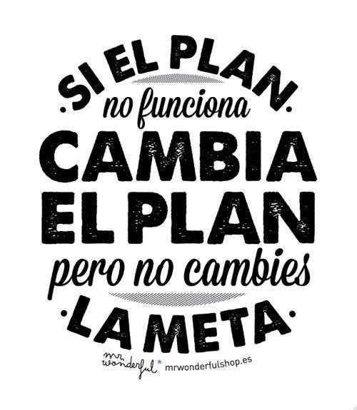 Si el plan falla, cambia el plan pero no cambies la meta.