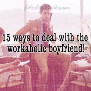 15 Ways To Deal With The Workaholic Boyfriend!