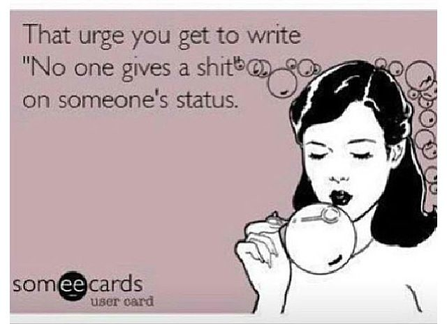 """The urge you get to write """"noone gives a shit"""" on someone's status. #ecard #funny #facebook"""