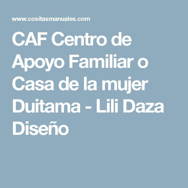 CAF Centro de Apoyo Familiar o Casa de la mujer Duitama  - Lili Daza Diseño