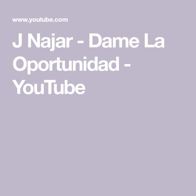 J Najar - Dame La Oportunidad - YouTube