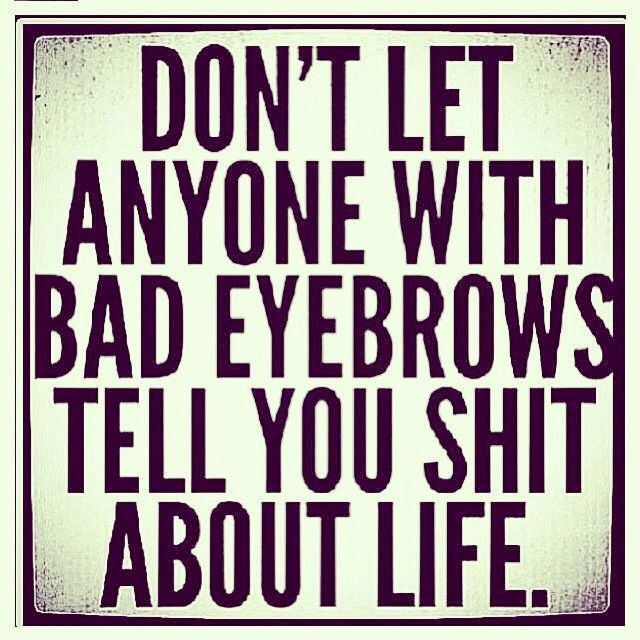 Fix your eyebrows. Seriously.