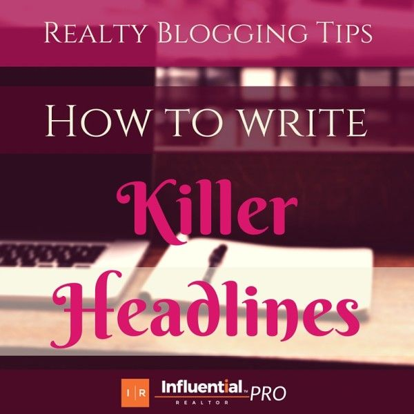 How to Write Killer Headlines for Your Realty Blog  - Influential Realtor  http://influentialrealtor.com/2015/09/how-to-write-killer-headlines-for-your-realty-blog/   #realestate #blogging #writing #realty #marketing #blog #tips