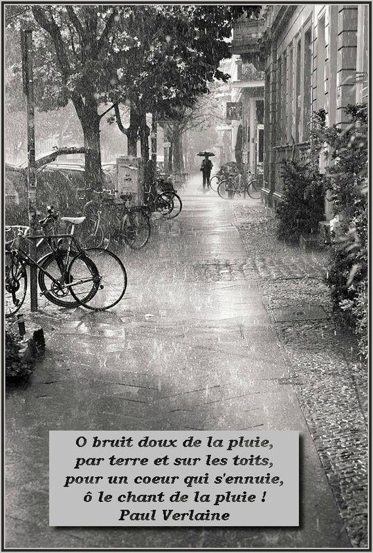"""""""Ô bruit doux de la pluie, par terre et sur les toits,  pour un cœur qui s'ennuie, ô le chant de la pluie !""""  Paul Verlaine"""