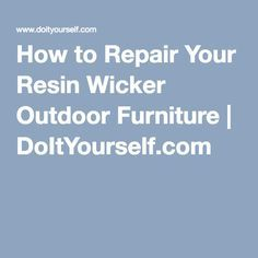 How to Repair Your Resin Wicker Outdoor Furniture | DoItYourself.com