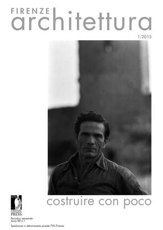 Firenze Architettura 2015 - 1  Costruire con poco Il numero esplora il confine che separa, unendoli, opposti concetti: povertà e ricchezza, umiltà e forte desiderio di significato etico/estetico. A quarant'anni dalla morte di Pasolini, la sua casa illumina i progetti di Mori, Aires Mateus, Grasso Cannizzo, Aravena, Kostandinidis, Zanuso, Garatti, Rajneri, Ridolfi, Fagnoni, Aalto, Rudofsky, Nivola, Rural Studio, Bo Bardi e Mari. Come ci ricorda l'editoriale di Semerani tale attitudine…