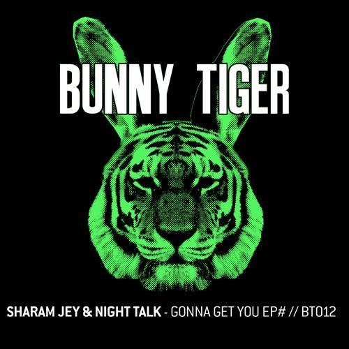 "Sharam Jey & Night Talk ""Gonna Get You"" EP  Bunny Tiger Records Marzo 2013"