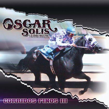 Oscar Solis Y Su Banda Magistral - Corridos Finos Iii