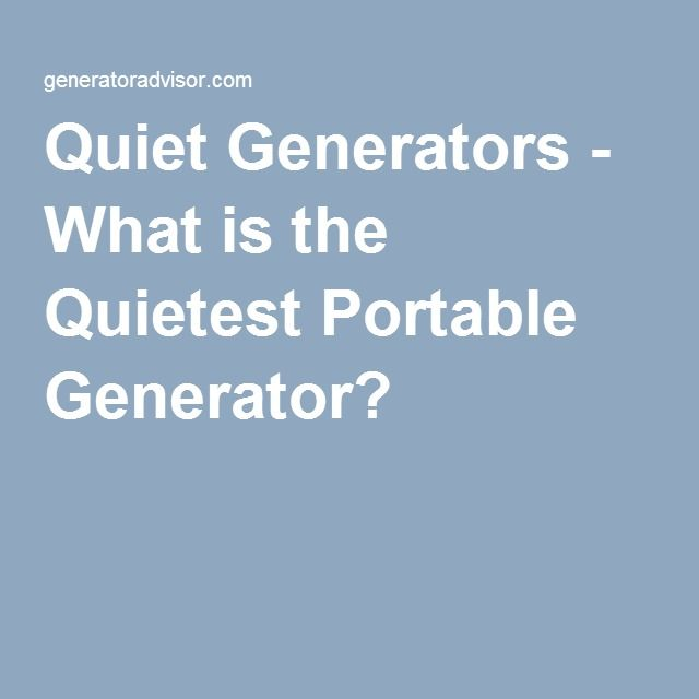 Quiet Generators - What is the Quietest Portable Generator?