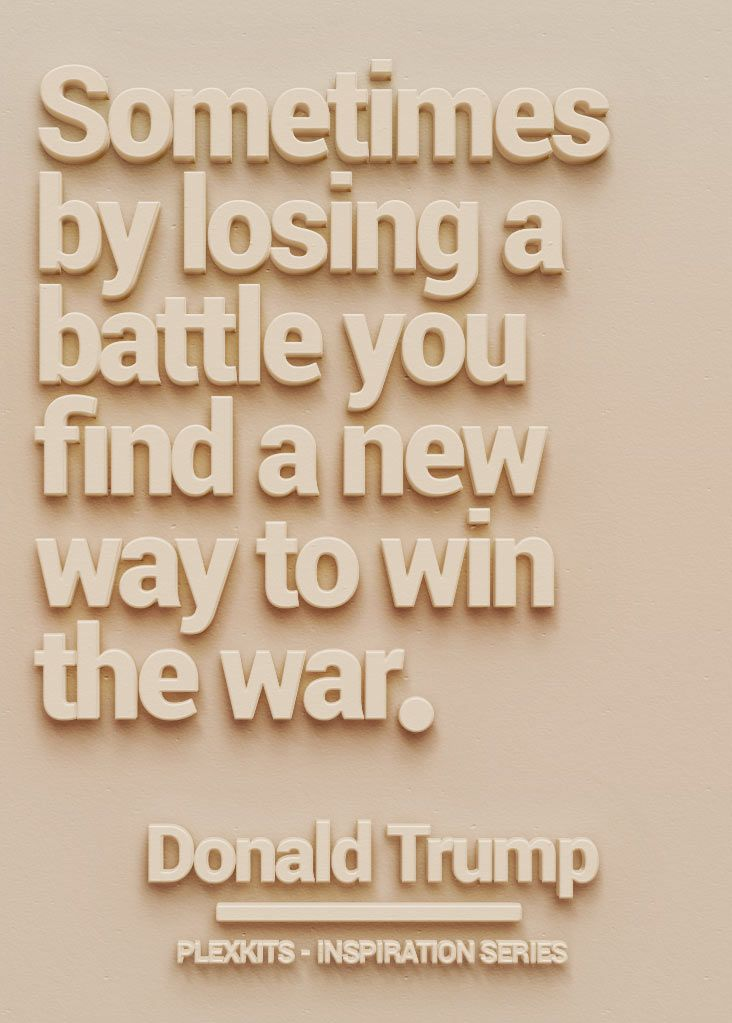Sometimes by losing a battle you find a new way to win the war. Donald Trump Quote