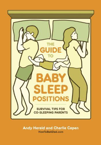The Guide to Baby Sleep Positions: Survival Tips for Co-Sleeping Parents by Andy Herald, http://www.amazon.com/dp/0449819876/ref=cm_sw_r_pi_dp_lmXwrb0CSS7QA