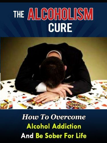The Alcoholism Cure - How To Overcome Alcohol Addiction And Be Sober For Life (Alcoholics Anonymous, Alcohol Recovery, How To Stop Drinking) by Stefan Hall, http://www.amazon.com/dp/B00D0EXOHO/ref=cm_sw_r_pi_dp_d-9Rrb0N3H6FJ
