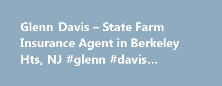 Glenn Davis – State Farm Insurance Agent in Berkeley Hts, NJ #glenn #davis #insurance http://stockton.remmont.com/glenn-davis-state-farm-insurance-agent-in-berkeley-hts-nj-glenn-davis-insurance/  # Glenn Davis Disclosures State Farm Bank, F.S.B. Bloomington, Illinois ( Bank ), is a Member FDIC and Equal Housing Lender. NMLS ID 139716. The other products offered by affiliate companies of State Farm Bank are not FDIC insured, not a State Farm Bank obligation or guaranteed by State Farm Bank…