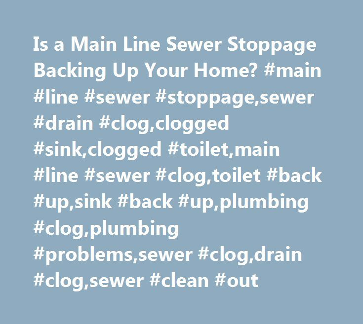 Is a Main Line Sewer Stoppage Backing Up Your Home? #main #line #sewer #stoppage,sewer #drain #clog,clogged #sink,clogged #toilet,main #line #sewer #clog,toilet #back #up,sink #back #up,plumbing #clog,plumbing #problems,sewer #clog,drain #clog,sewer #clean #out http://sierra-leone.remmont.com/is-a-main-line-sewer-stoppage-backing-up-your-home-main-line-sewer-stoppagesewer-drain-clogclogged-sinkclogged-toiletmain-line-sewer-clogtoilet-back-upsink-back-upplumbing-clog/  # Feb 16, 2012 // by…