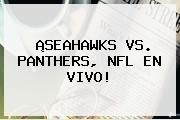 http://tecnoautos.com/wp-content/uploads/imagenes/tendencias/thumbs/seahawks-vs-panthers-nfl-en-vivo.jpg Seahawks vs Panthers. ¡SEAHAWKS VS. PANTHERS, NFL EN VIVO!, Enlaces, Imágenes, Videos y Tweets - http://tecnoautos.com/actualidad/seahawks-vs-panthers-seahawks-vs-panthers-nfl-en-vivo/