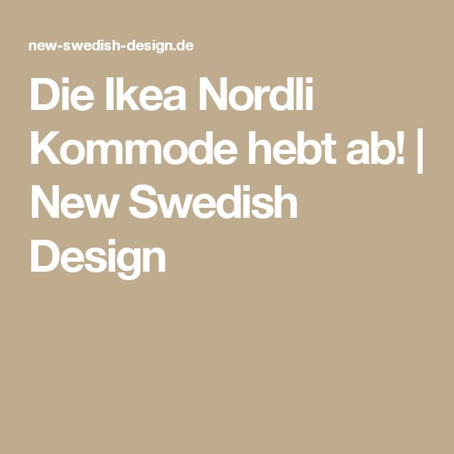 Die Ikea Nordli Kommode hebt ab! | New Swedish Design