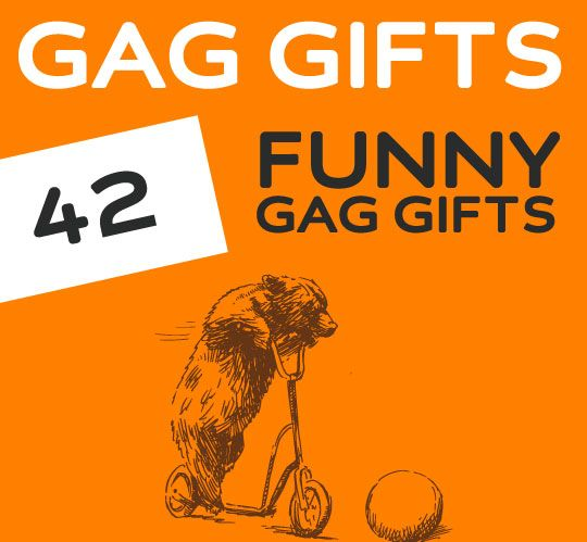 42 Funny Gag Gifts. Some are pretty funny and others are just