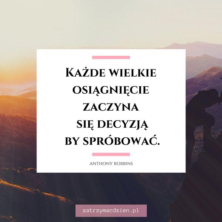 """""""Każde wielkie osiągnięcie zaczyna się decyzją by spróbować."""" - Anthony Robbins www.zatrzymacdzien.pl"""