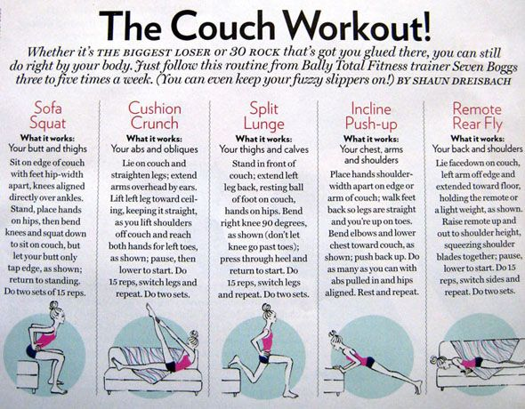 Working out on your couch.  I'm basically couch ridden for the next few weeks, I should be able to do these though!