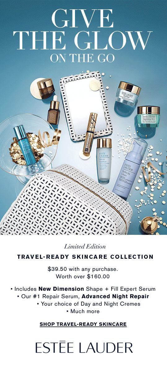 Give The Glow ON THE GO  Limited Edition Travel-Ready Skincare Collection $39.50 with any purchase. Worth over $160.00 - Includes New Dimension Shape + Fill Expert   - Our #1 Repair Serum, Advanced Night Repair  - Your choice of Day and Night Cremes  - Much more  Shop Travel-Ready Skincare »