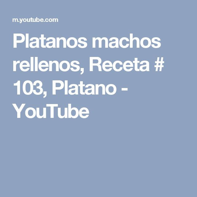 Platanos machos rellenos, Receta # 103, Platano - YouTube