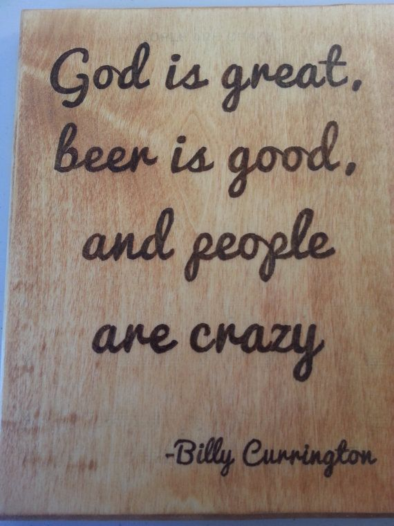 God is great Beer is good and People are Crazy wall decor - Billy Currington song lyrics quote