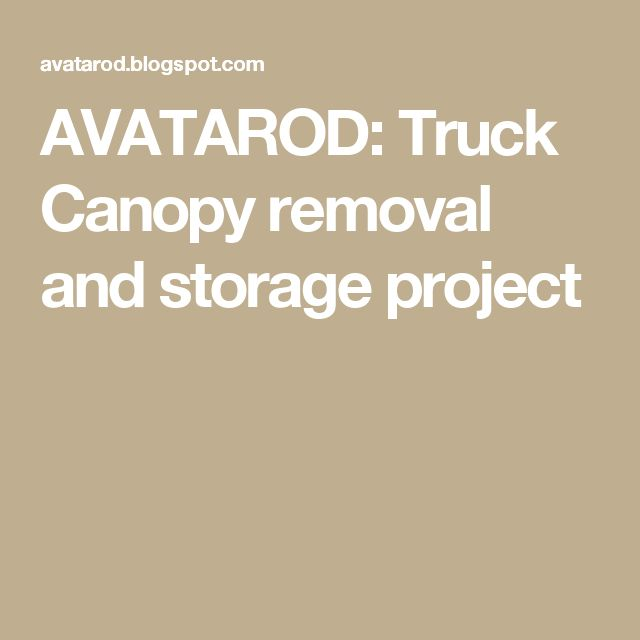 AVATAROD: Truck Canopy removal and storage project