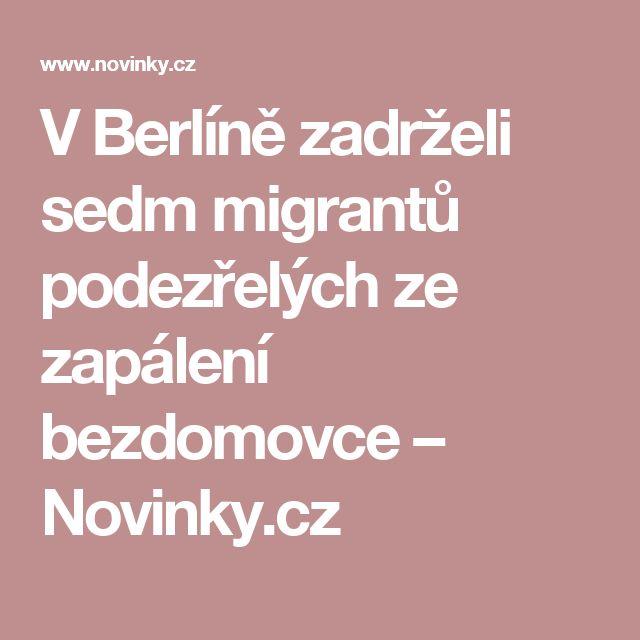 V Berlíně zadrželi sedm migrantů podezřelých ze zapálení bezdomovce– Novinky.cz