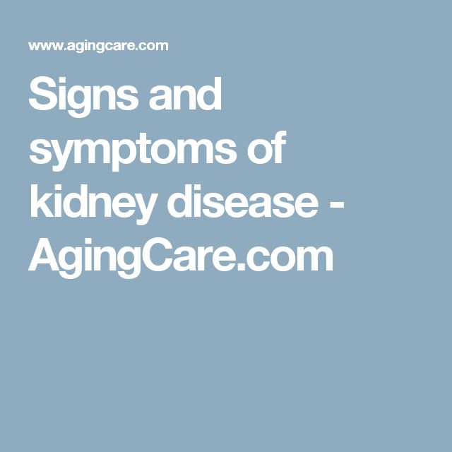 Signs and symptoms of kidney disease - AgingCare.com