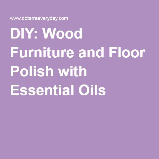 DIY: Wood Furniture and Floor Polish with Essential Oils
