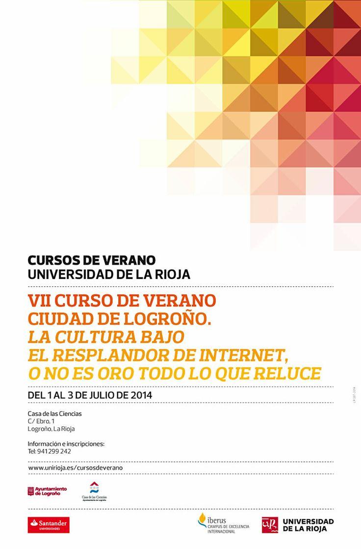 VII Curso de Verano Ciudad de Logroño. La cultura bajo el resplandor de Internet, o no es oro todo lo que reluce Fechas: del 1 al 3 de julio Sede: Logroño (La Rioja) http://fundacion.unirioja.es/formacion_cursos/view/227