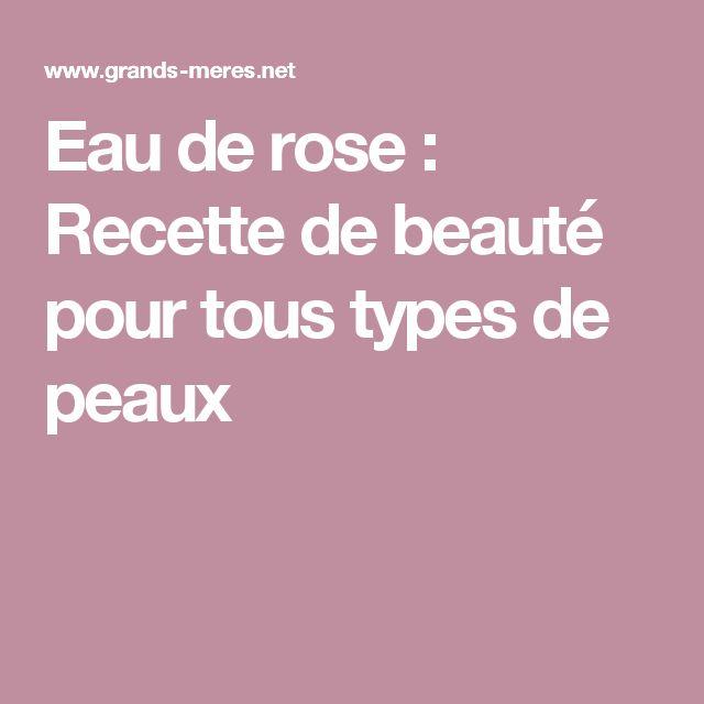 Eau de rose : Recette de beauté pour tous types de peaux