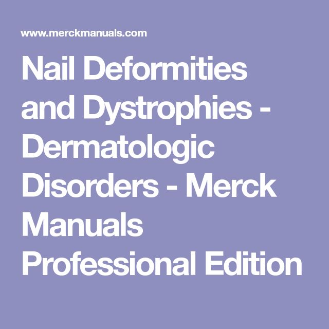 Nail Deformities and Dystrophies - Dermatologic Disorders - Merck Manuals Professional Edition