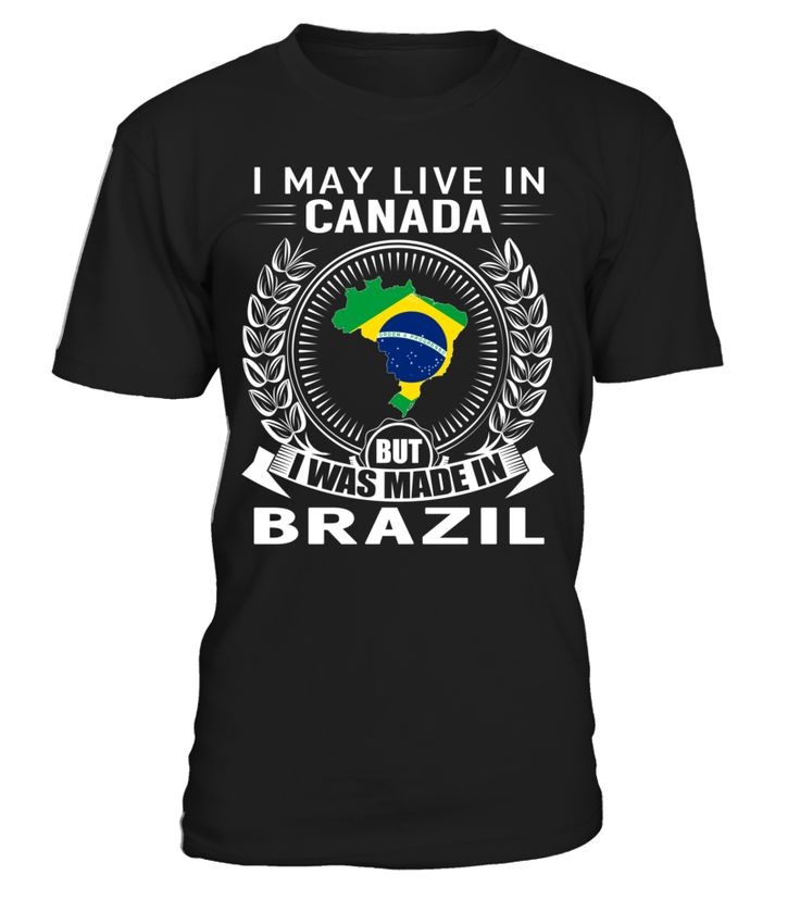 I May Live in Canada But I Was Made in Brazil #Brazil