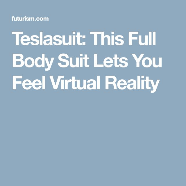 Teslasuit: This Full Body Suit Lets You Feel Virtual Reality