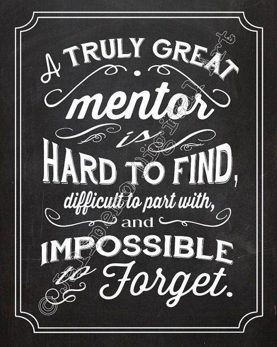 A Great Mentor is hard to find, difficult to part with, and impossible to forget - Quote Saying INSTANT DOWNLOAD Printable Executive Gift Chalkboard Wall Art by Jalipeno on Etsy. the perfect boss gift idea for that special mentor in your life - for retirement, farewell, moving away, graduation, job change, etc. Check the shop for more printable corporate gifts / executive gifts / mentor gifts / goodbye gifts!