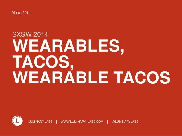 10 Key Themes from SxSW 2014 Because, wearable tacos. Obviously.